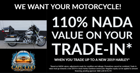 We want your bike! Trade-in towards a new 2019 and receive 110% NADA retail value for your trade.*