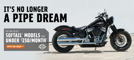 OWN A NEW SOFTAIL MODEL FOR AS LITTLE AS $250 A MONTH