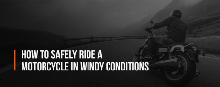 How to Safely Ride a Motorcycle in Windy Conditions